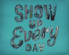 Show Up Every Day by