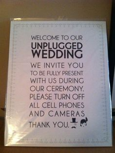 Great IDEA!! Brides and grooms have been asking their guests to turn off their cell phones and digital cameras in an effort to encourage their guests to be present during every moment of their wedding.
