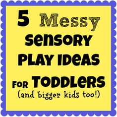 Come Together Kids: 5 Messy, Sensory Play Ideas for Toddlers