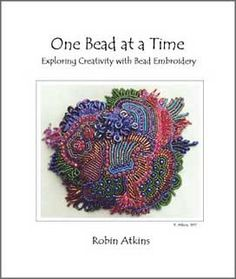 """Robin Atkins' wonderful first book, """"One Bead at a Time,"""" is now available as a FREE pdf download on her website. :)  thank you, Robin!"""