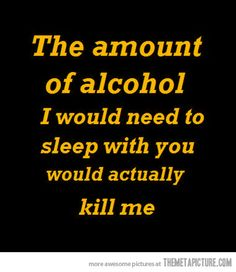 Too much alcohol…