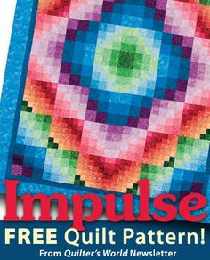 Impulse Download from Quilter's World newsletter. Click on the photo to access the free pattern. Sign up for this free newsletter here: AnniesNewsletters.com.