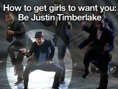 Yes....be Justin Timberlake