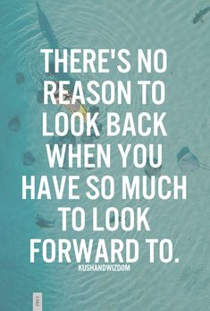 remember this, dreams, new life, looking forward, thought, keep moving forward, quot, look forward, no reason
