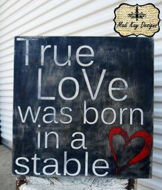 Inspirational Quote True Love Was Born Sign by MadiKayDesigns