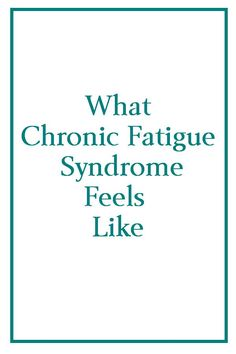 What Chronic Fatigue Syndrome Feels Like