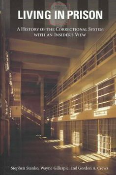 Living in prison : a history of the correctional system with an insider's view / Stephen Stanko, Wayne Gillespie, and Gordon A. Cr...