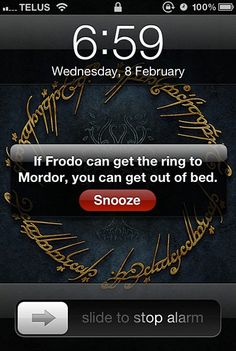 Love This!!!!!!!!!!!!!!!!!!!!!!!!!!!!Great motivation right there lol...actually this might just make me want to watch Lord of the Rings every morning instead of go to work