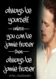 Always be Jamie Fraser.