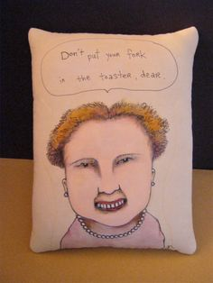 illustrated art pillow- mom- funny- humorous drawing - on fabric