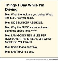 """Ohmigod he's going to pull me over...no. No. I'm good. I wasn't even speeding!"""