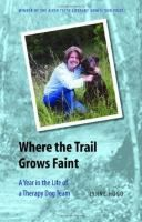Where the Trail Grows Faint: A Year in the Life of a Therapy Dog Team, by Lynne Hugo