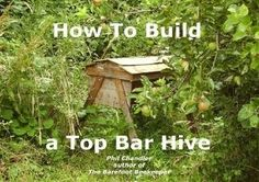 How To Build A Top Bar Hive By Philip Chandler (Free eBook)  REVISED MARCH 2011. - Fully illustrated, step-by-step guide to building a top bar hive, using simple tools and only basic woodworking skills.   Top bar beekeeping is becoming popular with gardeners, homesteaders, smallholders and backyarders due to its simplicity and ease of management. Very little is needed except a hive and this guide will help you build one.