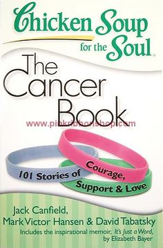 Chicken Soup for the Soul -The Cancer Book ~Jack Canfield, Mark Victor Hanson, and David Tabatsky