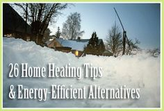 Save money on your heating bill and conserve natural resources with these home heating alternatives and winterizing ideas.