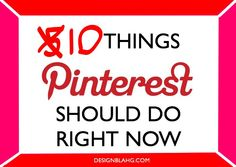 10 Things Pinterest Should Do Right Now.  The author is really crude, but has some great ideas!