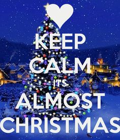 KEEP CALM ITS ALMOST CHRISTMAS