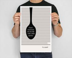 """TS Eliot """"coffeespoons"""" poster is so great for a kitchen"""