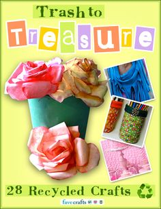 Trash to Treasure: 28 Recycled Crafts.