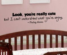 Finding Nemo quote in a baby's room. hahaha this is the best
