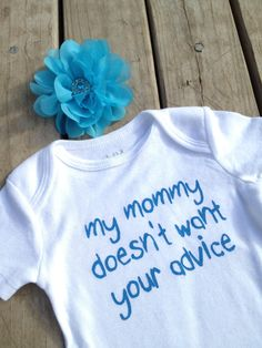Baby Onesie My Mommy Doesn't Want Your Advice Humor Funny Onesie Baby Shower Gift. $10.00, via Etsy.
