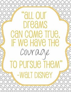 1. What does this quote mean to you?     2. Why does Walt Disney believe we have to have courage to follow our dreams?    3. Write about a time you had to have courage to work towards your own personal goal or dream. Did having courage help make your goal?