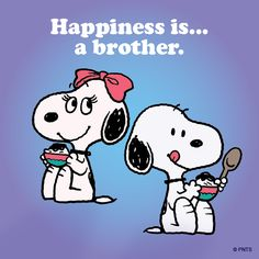 Happiness is a brother.