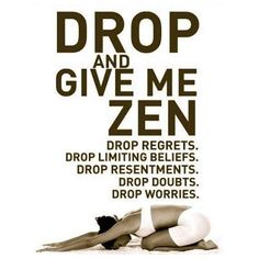 Drop and Given Me Zen