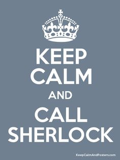 Keep Calm and Call Sherlock