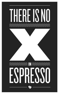 "THERE IS NO ""X"" IN ESPRESSO"
