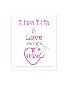 live life and love BEING A NURSE - 8 x 10 poster print (nursing, heart, stethoscope) graduation gift