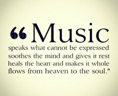 Music speaks what cannot be expressed, soothes the mind and gives it rest, heals the heart and makes it whole, flows from heaven to the soul.