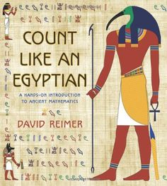 Count Like an Egyptian: A Hands-on Introduction to Ancient Mathematics by David Reimer http://primo.lib.umn.edu/TWINCITIES:UMN_ALMA21605441920001701