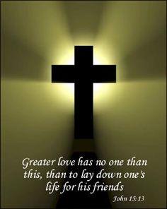 John 15:13 ~ via BecauseHefirstlovedme.