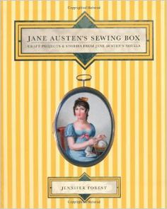 Jane Austen's Sewing Box: Craft Projects and stories from Jane Austen's novels. By Jennifer Forest. Murdoch Books, 2009. 224 p. EA.