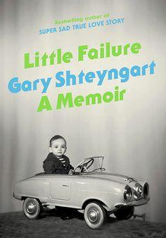 Little Failure, by Gary Shteyngart  Gary Shteyngart is just hilarious. This memoir is a smart trip into Shteyngart's past as a new Russian k...