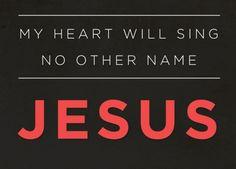 I will praise Him.