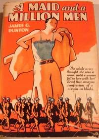 A MAID AND A MILLION MEN : The Candid Confessions Of Leona Canwick  By James G. Dunton.  New York: Grosset & Dunlap, 1928. First edition. Hardcover. Very Good +/very good +. some page tanning due to age - Fantastic condition for it's age!!!  Listed by Mazztraxx Collectibles $33.30