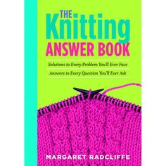 Storey Publishing-The Knitting Answer Book: This book is great for both beginner and experienced knitters.  Got a knitting problem? This book has the answer!