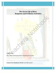 The Secret Life of Bees: Response and Evidence Activities from TyraTeaching on TeachersNotebook.com -  (10 pages)  - Packet of 5 activities, including 2 writing assignments. Activities could easily be adapted to any piece of literature.