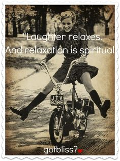 Laughter relaxes & Relaxation is spiritual.