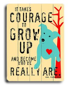 'Courage to Grow Up' quote Wall Plaque by For the Love of Dogs: Wall Art