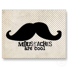 Mustaches are cool