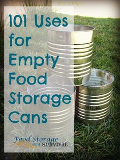 101 Uses for Empty Food Storage Cans --  Don't throw away those empty cans before you check out these great uses for empty food storage cans!   |  Food Storage and Survival