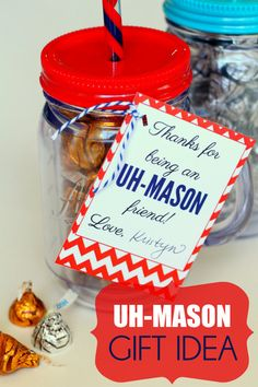 Did this for a back to school teacher gift- Here's to an UH-MASON school year- I printed it on a mason jar graphic I found online, and tied it to the jar with twine, and filled the jar with candy.