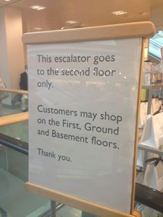 I find this a very unclear sign. Where else might I think this escalator goes to (given that I'm on the first floor)? And how does this relate to where I can (may has a ring of 'are permitted to' that I don't like very much) shop? What they mean is that the second floor is staff only. Why don't they just say that?