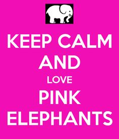 KEEP CALM AND LOVE PINK ELEPHANTS calm collect, eleph galor, calm sign, keep calm, calm board, pink elephants
