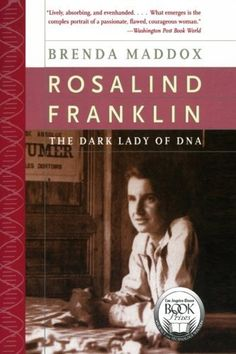 Rosalind Franklin: The Dark Lady of DNA by Brenda Maddox