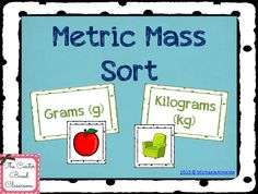 Metric Mass Sort The object of this activity is for students to sort cards into the categories they would measure them with. For example, would you measure an apple with grams or kilograms? $3.00 - The Center Based Classroom