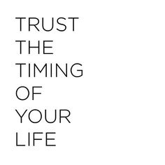 Trust in time. Trust in yourself.